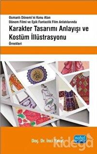 Osmanlı Dönemi'ni Konu Alan Dönem Filmi ve Epik Fantastik Film Anlatılarında Karakter Tasarımı Anlayışı ve Kostüm İllüstrasyonu Örnekleri
