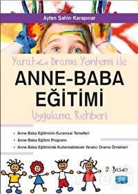 Yaratıcı Drama Yöntemi ile Anne - Baba Eğitimi Uygulama Rehberi