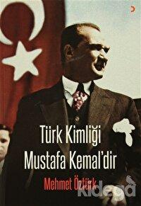 Türk Kimliği Mustafa Kemal'dir