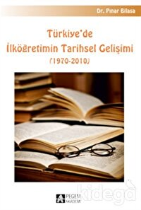 Türkiye`de İlköğretimin Tarihsel Gelişimi (1970-2010)