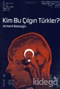 Kim Bu Çılgın Türkler?