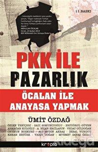 PKK ile Pazarlık - Öcalan İle Anayasa Yapmak