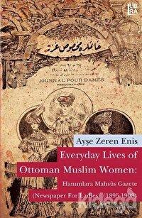 Everyday Lives of Ottoman Muslim Women: Hanımlara Mahsus Gazete