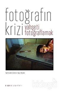 Fotoğrafın Krizi: Vahşeti Fotoğraflamak