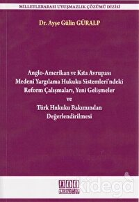 Anglo-Amerikan ve Kıta Avrupası Medeni Yargılama Hukuku Sistemleri'ndeki Reform Çalışmaları Yeni Gelişmeler ve Türk Hukuku Bakımından Değerlendirilmesi
