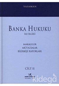Banka Hukuku ile İlgili Makaleler Mütalaalar Bilirkişi Raporları Cilt: 2