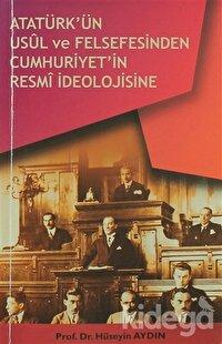 Atatürk'ün Usül ve Felsefesinden Cumhuriyet'in Resmi İdeolojisine