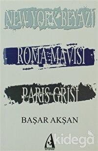New York Beyazı, Roma Mavisi, Paris Grisi