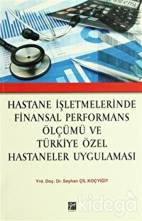 Hastane İşletmelerinde Finansal Performans Ölçümü ve Türkiye Özel Hastaneler Uygulaması