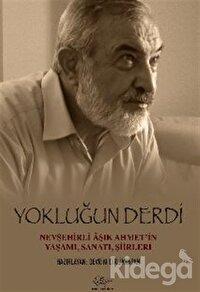 Yokluğun Derdi Nevşehirli Aşık Ahmet'in Yaşamı, Sanatı, Şiirleri