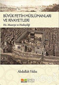 Büyük Fetih Müslümanları ve Rivayetleri