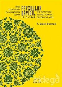 Türk Tezyinatını Canlandıran Adam Feyzullah Dayıgil 1910 – 1949 - The Man Who Revived Turkish Decorative Arts