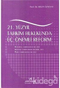21. Yüzyıl Tahkim Hukukunda Üç Önemli Reform