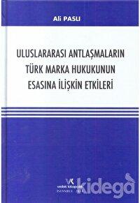 Uluslararası Antlaşmaların Türk Marka Hukukunun Esasına İlişkin Etkileri