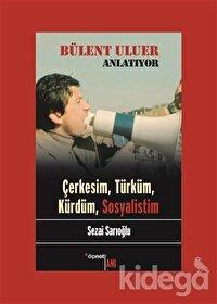Bülent Uluer Anlatıyor - Çerkesim Türküm Kürdüm Sosyalistim