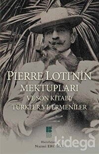 Pierre Loti'nin Mektupları ve Son Kitabı : Türkler ve Ermeniler