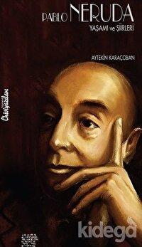 Pablo Neruda: Yaşamı ve Şiirleri