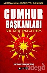 Mustafa Kemal Atatürk'ten Günümüze - Cumhurbaşkanları ve Dış Politika