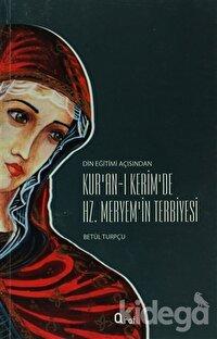 Kur'an-ı Kerim'de Hz. Meryem'in Terbiyesi