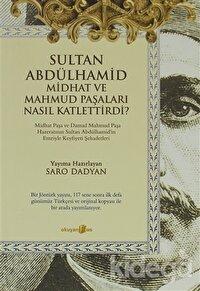 Sultan Abdülhamid Midhat ve Mahmud Paşaları Nasıl Katlettirdi?