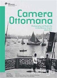 Camera Ottomana - Photographt and Modernity in the Ottoman Empire 1840-1914 (İngilizce)