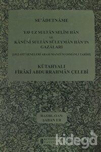 Se'adetname - Yavuz Sultan Selim Han ve Kanuni Sultan Süleyman Han'ın Gazaları