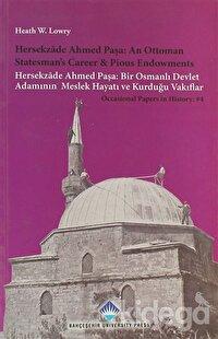 Hersekzade Ahmed Paşa: An Ottoman Statesman's Career and Piosu Endowments - Hersekzade Ahmed Paşa: Bir Osmanlı Devlet Adamının Meslek Hayatı ve Kurduğu Vakıflar