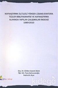 Kaynaştırma İle İlgili Yüksek Lisans-Doktora Tezler Bibliyografisi ve Kaynaştırma Alanında Yapılan Çalışmalar İndeksi 1989-2010