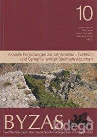 Byzas 10 - Aktuelle Forschungen zur Konstruktion, Funktion und Semantik Antiker Stadtbefestigungen