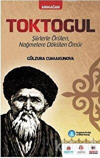 Toktogul : Şiirlerle Örülen Nağmelere Dökülen Ömür