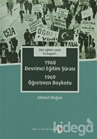 Dün Eğitim Vardı. Ya Bugün? 1968 Devrimci Eğitim Şurası - 1969 Öğretmen Boykotu