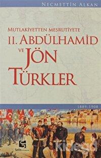 Mutlakiyetten Meşrutiyete 2. Abdülhamid ve Jön Türkler