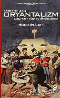 Karikatürlerle Oryantalizm - Avrupa'nın Türk ve Türkiye Algısı