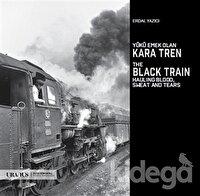 Yükü Emek Olan Kara Tren - The Black Train Hauling Blood, Sweat And Tears