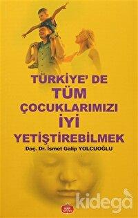Türkiye'de Tüm Çocuklarımızı İyi Yetiştirebilmek