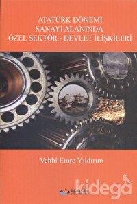 Atatürk Dönemi Sanayi Alanında Özel Sektör-Devlet İlişkileri