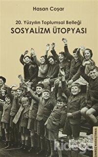 20. Yüzyılın Toplumsal Belleği Sosyalizm Ütopyası