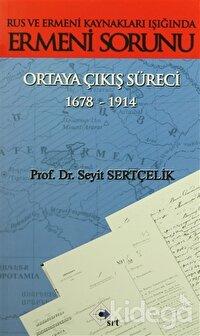 Rus ve Ermeni Kaynakları Işığında Ermeni Sorunu Ortaya Çıkış Süreci 1678-1914