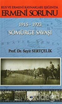 Rus ve Ermeni Kaynakları Işığında Ermeni Sorunu 1915-1923 Sömürge Savaşı