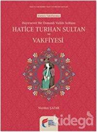 Hayırsever Bir Osmanlı Valide Sultanı Hatice Turhan Sultan ve Vakfiyesi
