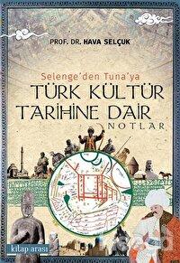 Selenge'den Tuna'ya Türk Kültür Tarihine Dair Notlar