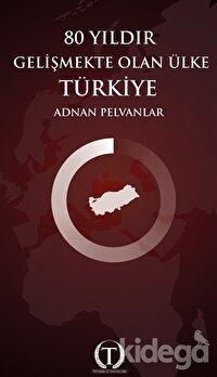 80 Yıldır Gelişmekte Olan Ülke Türkiye