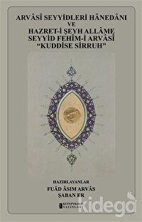 """Arvasi Seyyidleri Hanedanı ve Hazret-i Şeyh Allame Seyyid Fehim-i Arvasi """"Kuddise Sirruh"""""""