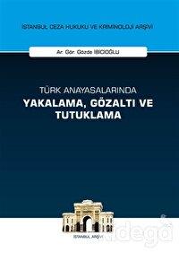 Türk Anayasalarında Yakalama Gözaltı ve Tutuklama