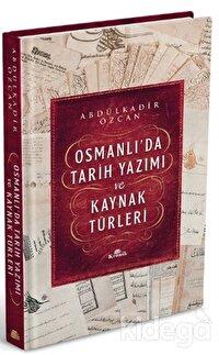 Osmanlı'da Tarih Yazımı ve Kaynak Türleri (Ciltli)