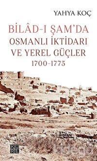 Bilad-ı Şam'da Osmanlı İktidarı ve Yerel Güçler 1700-1775