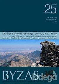 Byzas 25 - Zwıschen Bruch Und Kontınuıtaet Architektur in Kleinasien am Übergang vom Hellenismus zur Römischen Kaiserzeit