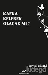 Kafka Kelebek Olacak mı?