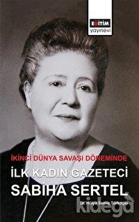 İkinci Dünya Savaşı Döneminde İlk Kadın Gazeteci Sabiha Sertel