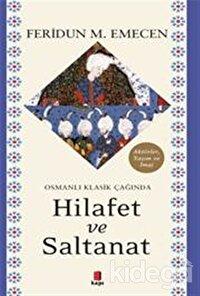 Osmanlı Klasik Çağında Hilafet ve Saltanat